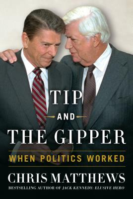 Tip and the Gipper: When Politics Worked Cover Image