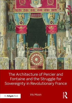 The Architecture of Percier and Fontaine and the Struggle for Sovereignty in Revolutionary France Cover Image