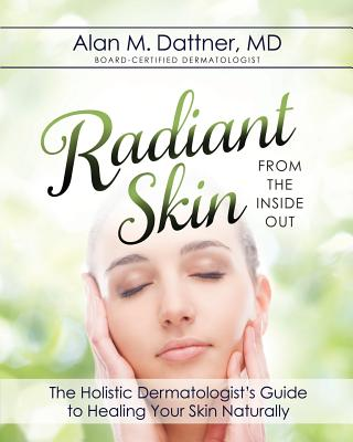 Radiant Skin from the Inside Out: The Holistic Dermatologist's Guide to Healing Your Skin Naturally Cover Image