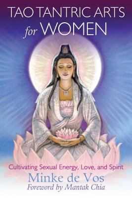 Tao Tantric Arts for Women: Cultivating Sexual Energy, Love, and Spirit Cover Image