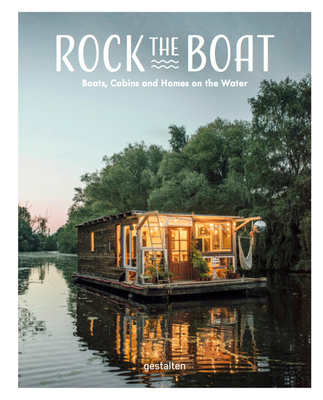 Rock the Boat: Boats, Cabins and Homes on the Water Cover Image