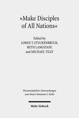 Make Disciples of All Nations: The Appeal and Authority of Christian Faith in Hellenistic-Roman Times (Wissenschaftliche Untersuchungen Zum Neuen Testament 2.Reihe #482) Cover Image
