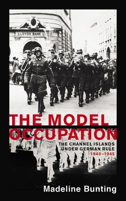 The Model Occupation: The Channel Islands Under German Rule, 1940-1945 Cover Image