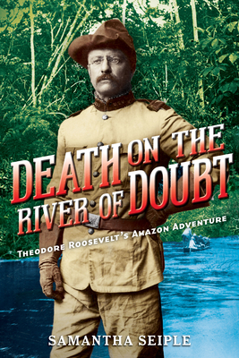 Death on the River of Doubt: Theodore Roosevelt's Amazon Adventure Cover Image