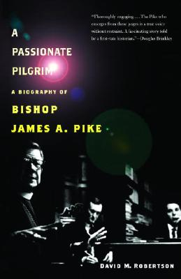 A Passionate Pilgrim: A Biography of Bishop James A. Pike Cover Image