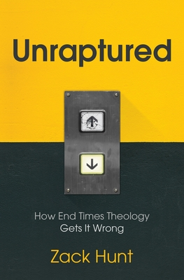 Unraptured: How End Times Theology Gets It Wrong Cover Image
