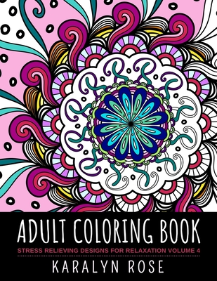 Adult Coloring Book: Stress Relieving Designs for Relaxation Volume 4 Cover Image