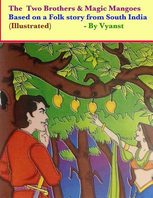 The two brothers & magic mangoes (Illustrated): Based on a folk story from South India Cover Image