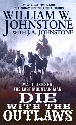 Matt Jensen, the Last Mountain Man: Die with the Outlaws Cover Image
