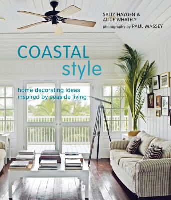 Coastal Style: Home Decorating Ideas Ispired by Seaside Living Cover Image