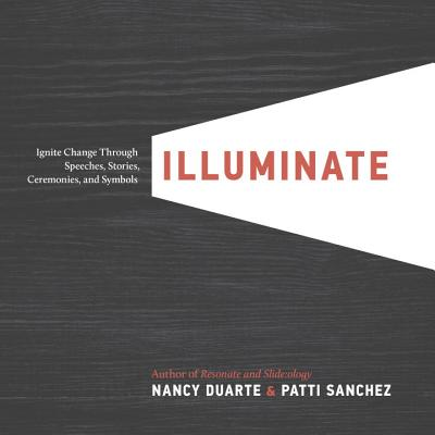 Illuminate: Ignite Change Through Speeches, Stories, Ceremonies, and Symbols Cover Image