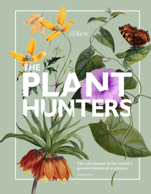 The Plant Hunters: The Adventures of the World's Greatest Botanical Explorers Cover Image