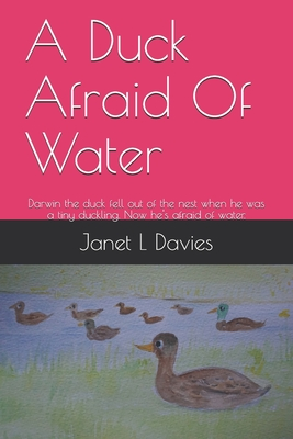 A Duck Afraid Of Water: Darwin the duck fell out of the nest when he was a tiny duckling. Now he's afraid of water. Cover Image