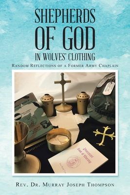 Shepherds of God in Wolves' Clothing: Random Reflections of a Former Army Chaplain Cover Image
