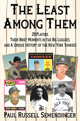 The Least Among Them: 29 Players, Their Brief Moments in the Big Leagues, and a Unique History of the New York Yankees Cover Image