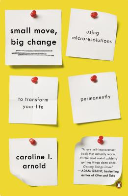 Small Move, Big Change: Using Microresolutions to Transform Your Life Permanently Cover Image