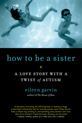 How to Be a Sister: A Love Story with a Twist of Autism Cover Image