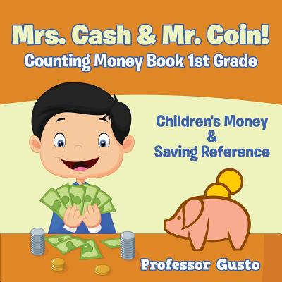 Mrs. Cash & Mr. Coin! - Counting Money Book 1St Grade: Children's Money & Saving Reference Cover Image