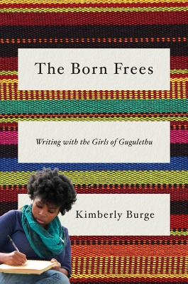 The Born Frees: Writing with the Girls of Gugulethu Cover Image