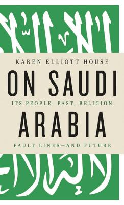 On Saudi Arabia: Its People, Past, Religion, Fault Lines - And Future Cover Image