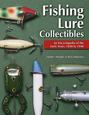 Fishing Lure Collectibles: An Encyclopedia of the Early Years, 1840 to 1940 Cover Image