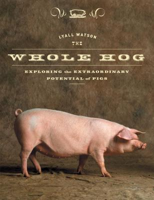 The Whole Hog: Exploring the Extraordinary Potential of Pigs Cover Image