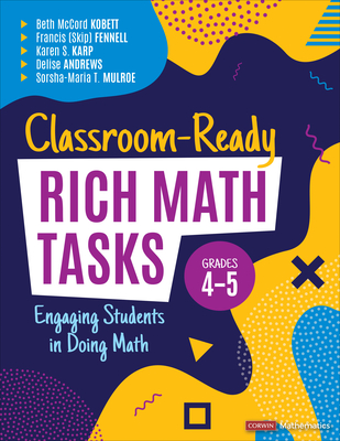 Classroom-Ready Rich Math Tasks for Grades 4-5: Engaging Students in Doing Math (Corwin Mathematics) Cover Image