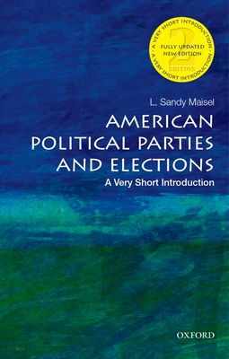 American Political Parties and Elections: A Very Short Introduction (Very Short Introductions) Cover Image