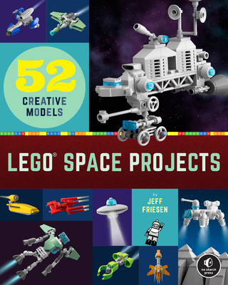 LEGO Space Projects: 52 Creative Models Cover Image