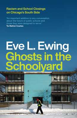 Ghosts in the Schoolyard: Racism and School Closings on Chicago's South Side Cover Image