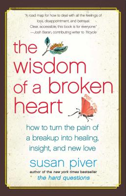 The Wisdom of a Broken Heart: How to Turn the Pain of a Breakup into Healing, Insight, and New Love Cover Image
