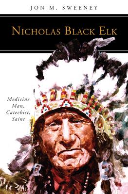 Nicholas Black Elk: Medicine Man, Catechist, Saint (People of God) Cover Image