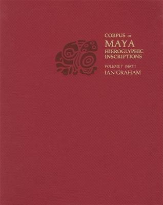 Corpus of Maya Hieroglyphic Inscriptions, Volume 7 Cover Image