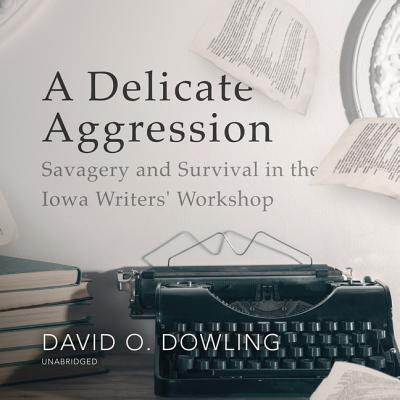 A Delicate Aggression Lib/E: Savagery and Survival in the Iowa Writers' Workshop Cover Image