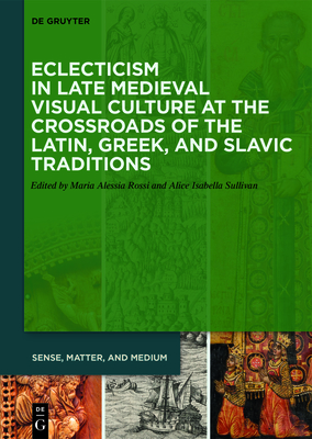 Eclecticism in Late Medieval Visual Culture at the Crossroads of the Latin, Greek, and Slavic Traditions Cover Image