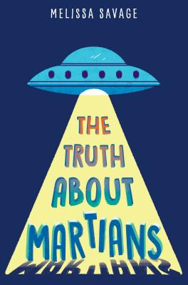 The Truth About Martians by Melissa Savage