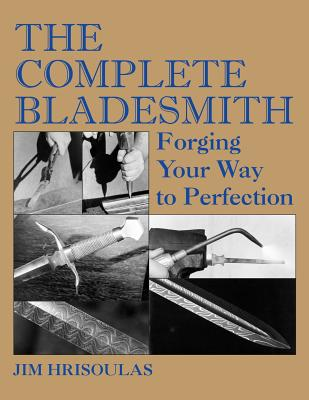 The Complete Bladesmith: Forging Your Way to Perfection Cover Image