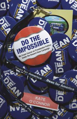 Do the Impossible My Crash Course on Presidential Politics Inside the Howard Dean Campaign Cover Image