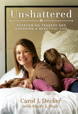 Unshattered: Overcoming Tragedy and Choosing a Beautiful Life Cover Image