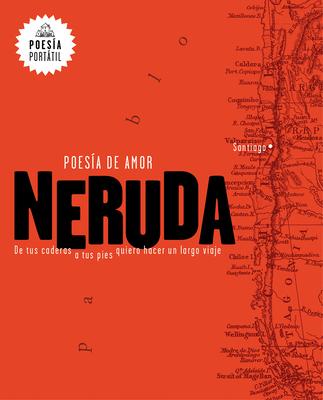 Neruda. Poesía de amor. De tus caderas a tus pies quiero hacer un largo viaje / Love Poetry (POESÍA PORTÁTIL / Flash Poetry) Cover Image