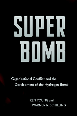 Super Bomb: Organizational Conflict and the Development of the Hydrogen Bomb (Cornell Studies in Security Affairs) Cover Image
