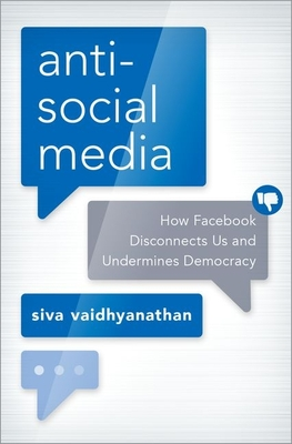 Antisocial Media: How Facebook Disconnects Us and Undermines Democracy Cover Image