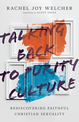 Talking Back to Purity Culture: Rediscovering Faithful Christian Sexuality Cover Image
