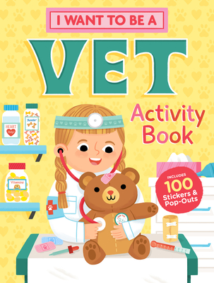 I Want to Be a Vet Activity Book: 100 Stickers & Pop-Outs Cover Image