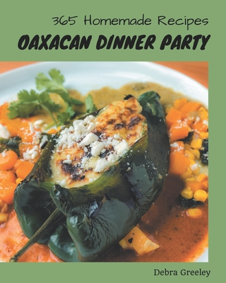 365 Homemade Oaxacan Dinner Party Recipes: A Highly Recommended Oaxacan Dinner Party Cookbook Cover Image