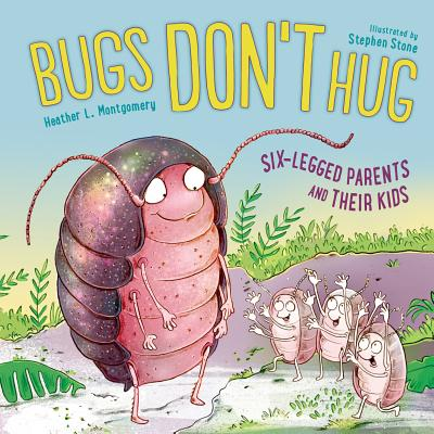 Bugs Don't Hug: Six-Legged Parents and Their Kids Cover Image