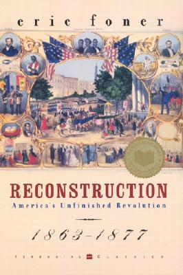 Reconstruction: America's Unfinished Revolution, 1863-1877 Cover Image