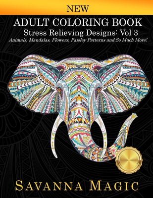 Adult Coloring Book: Stress Relieving Designs Animals, Mandalas, Flowers, Paisley Patterns And So Much More! Cover Image