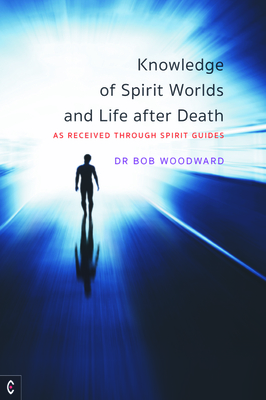 Knowledge of Spirit Worlds and Life After Death: As Received Through Spirit Guides Cover Image