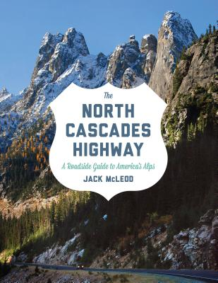 The North Cascades Highway: A Roadside Guide to America's Alps Cover Image